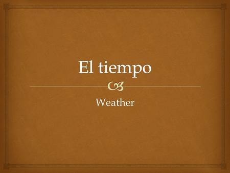 Weather.   Traducción  What is the weather like?  Literally Translated: What is the weather making? ¿Qué tiempo hace?