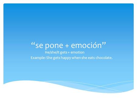 """se pone + emoción"" He/she/it gets + emotion Example: She gets happy when she eats chocolate."