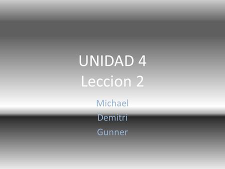 UNIDAD 4 Leccion 2 Michael Demitri Gunner. Places in a town El café café El centro center downtown El cine movie El parque park El restaurante resturante.