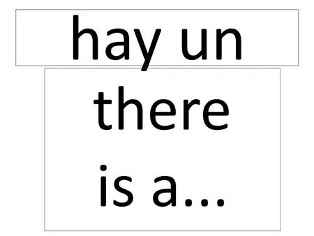 Hay un there is a.... hay una there is a... es alto es bajo he is short he is tall.