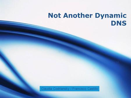 LOGO Not Another Dynamic DNS Claudia Codriansky / Francisco Castillo.