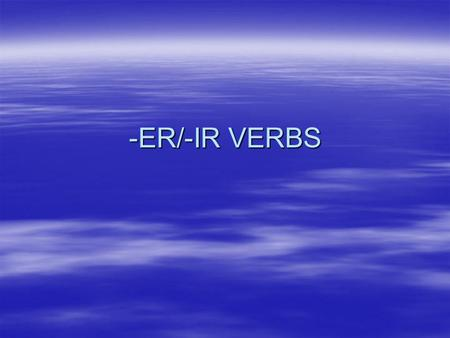 -ER/-IR VERBS. There are 2 easy steps to conjugate a -er verb: 1.2. Drop the –er ending (stem is the left) Add the appropriate ending to match the subject.