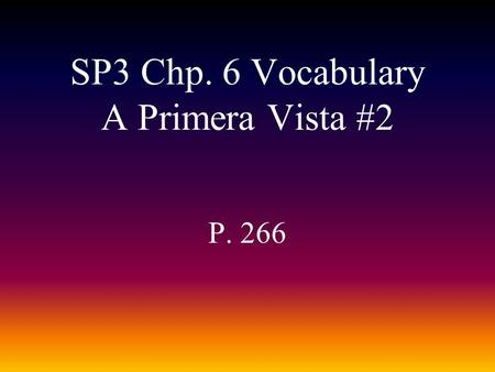 SP3 Chp. 6 Vocabulary A Primera Vista #2 P. 266 communicarse to communicate.