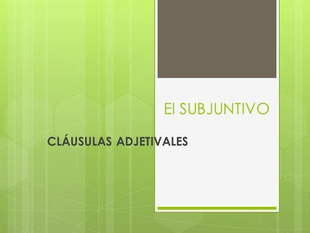 El SUBJUNTIVO CLÁUSULAS ADJETIVALES. REPASO CLÁUSULAS SUSTANTIVAS (NOUN CLAUSES) A NOUN CLAUSE IS THE DIRECT OBJECT OF ANOTHER VERB. It answers the questions.
