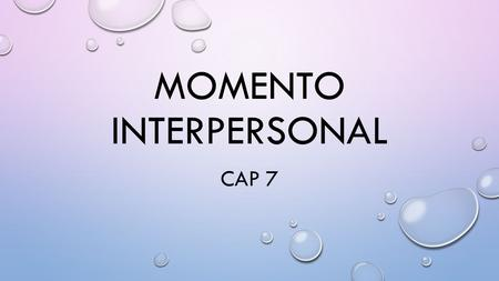 MOMENTO INTERPERSONAL CAP 7. THINK OF A TIME IN YOUR LIFE WHEN YOU HAD A GOAL OR A DREAM…AND IT DIDN'T HAPPEN. YOU TRIED, BUT IT JUST DIDN'T WORK OUT.