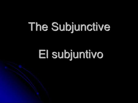 The Subjunctive El subjuntivo. The subjunctive in English I suggest that he study. I suggest that he study. Is it essential that we be there? Is it essential.