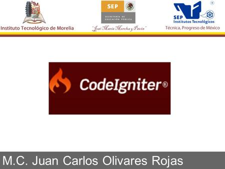 "M.C. Juan Carlos Olivares Rojas. Code Igniter ""It's an Open Source Web Application Framework that helps you write incredible PHP programs"""