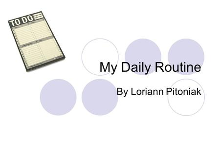 My Daily Routine By Loriann Pitoniak.