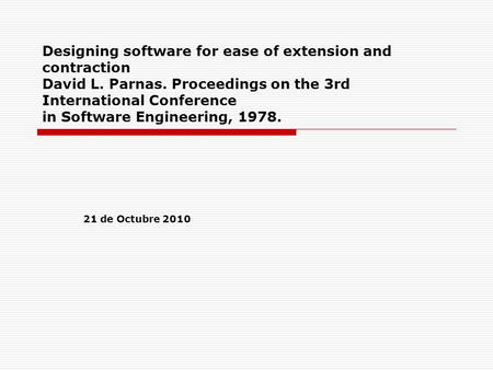 Designing software for ease of extension and contraction David L. Parnas. Proceedings on the 3rd International Conference in Software Engineering, 1978.