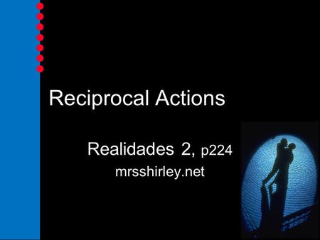 Reciprocal Actions Realidades 2, p224 mrsshirley.net.