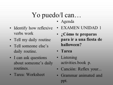Yo puedo/I can… Identify how reflexive verbs work Tell my daily routine Tell someone else's daily routine. I can ask questions about someone's daily routines.