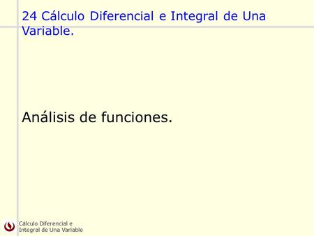 24 Cálculo Diferencial e Integral de Una Variable.
