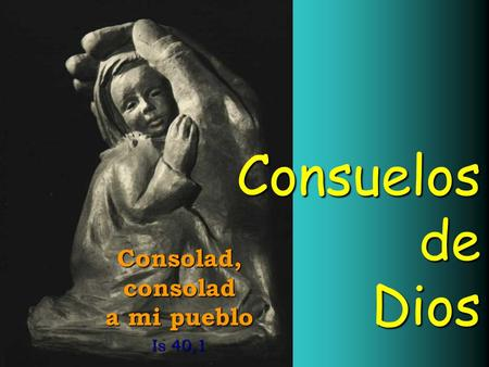 Consolad, consolad a mi pueblo Is 40,1