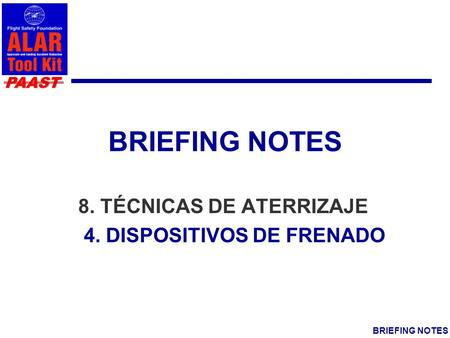 PAAST BRIEFING NOTES 8. TÉCNICAS DE ATERRIZAJE 4. DISPOSITIVOS DE FRENADO.