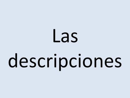 Las descripciones. Review the descriptions by reading the captions for the pictures.