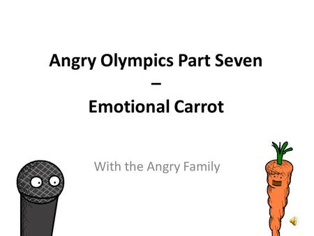Angry Olympics Part Seven – Emotional Carrot Erm, I might give you one... Congratulations, Mrs Mildly-Angry Carrot-Face! ¡Enhorabuena, Mrs Mildly-Angry.