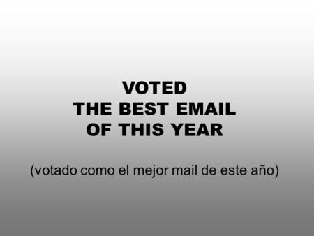 VOTED THE BEST EMAIL OF THIS YEAR (votado como el mejor mail de este año)