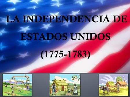 LA INDEPENDENCIA DE ESTADOS UNIDOS ( )