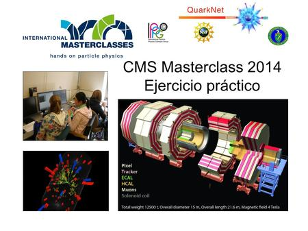 CMS Masterclass 2014 Ejercicio práctico. Looking for the mediators of the weak interaction: electrically charged W + boson, the negative W - boson, the.