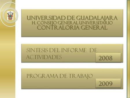 UNIVERSIDAD DE GUADALAJARA H. CONSEJO GENERAL UNIVERSITARIO CONTRALORIA GENERAL UNIVERSIDAD DE GUADALAJARA H. CONSEJO GENERAL UNIVERSITARIO CONTRALORIA.
