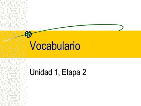 Vocabulario Unidad 1, Etapa 2. bad malo, mala bag la bolsa.