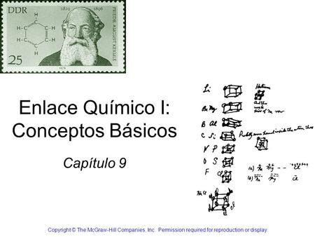 Enlace Químico I: Conceptos Básicos Capítulo 9 Copyright © The McGraw-Hill Companies, Inc. Permission required for reproduction or display.