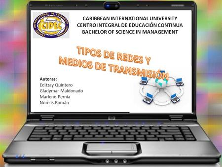 CARIBBEAN INTERNATIONAL UNIVERSITY CENTRO INTEGRAL DE EDUCACIÓN CONTINUA BACHELOR OF SCIENCE IN MANAGEMENT Autoras: Editzay Quintero Gladymar Maldonado.