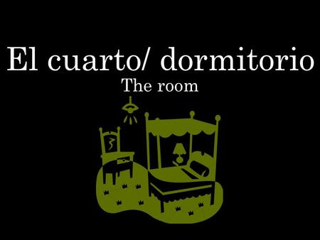 El cuarto/ dormitorio The room. La mesita The nightstand / side table.