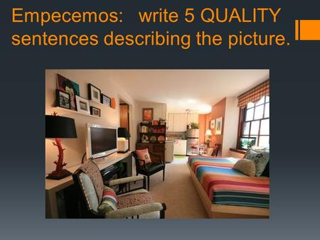 Empecemos: write 5 QUALITY sentences describing the picture.
