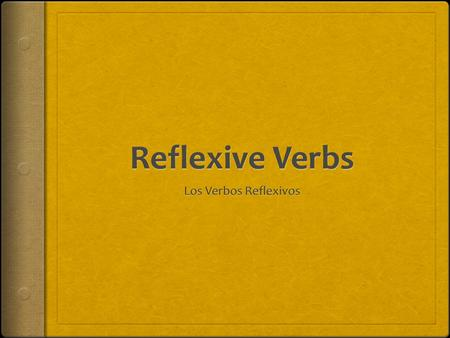 ¿Qué son los verbos reflexivos?  Reflexive verbs are verbs that contain reflexive pronouns: menos teos se  Reflexive verbs in their INFINITIVE or unconjugated.