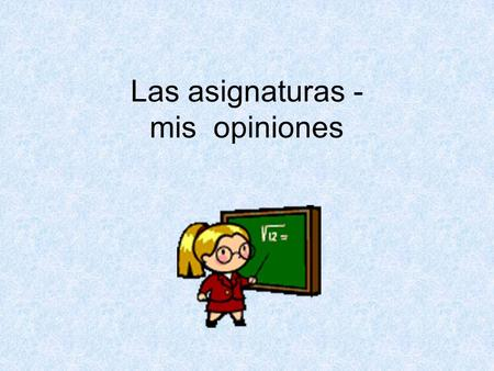 Las asignaturas - mis opiniones. To say what subjects you like and don't like use 'me gusta' and 'no me gusta' Me gusta el inglés I like English No me.