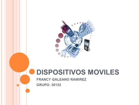 DISPOSITIVOS MOVILES FRANCY GALEANO RAMIREZ GRUPO: 30133.