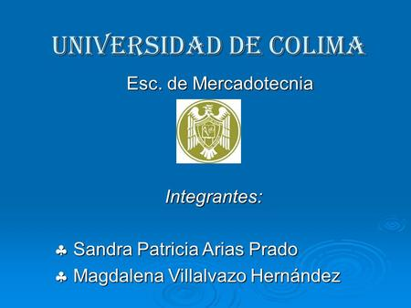 Universidad de colima Esc. de Mercadotecnia Integrantes: