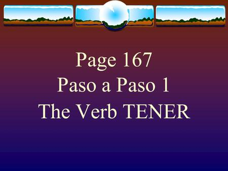 "Page 167 Paso a Paso 1 The Verb TENER  The verb TENER, which means ""to have"" follows the pattern of other -er verbs."
