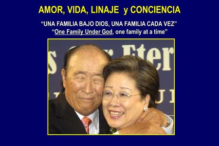 """UNA FAMILIA BAJO DIOS, UNA FAMILIA CADA VEZ"" ""One Family Under God, one family at a time"" ""One Family Under God, one family at a time"" AMOR, VIDA, LINAJE."