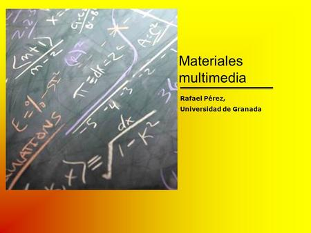 Materiales multimedia Rafael Pérez, Universidad de Granada.