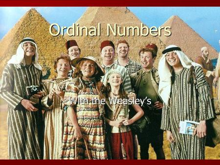Ordinal Numbers With the Weasley's. Ginny Bill Percy Ron Fred y George Molly y Aurthur Charlie 7th 4th 5th 3rd 2nd 1st 6th Floor - Piso ¿En qué piso vive.