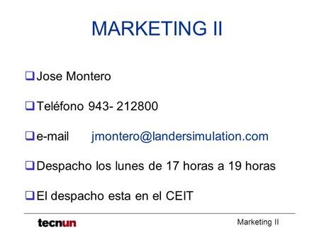 Marketing II MARKETING II  Jose Montero  Teléfono 943- 212800    Despacho los lunes de 17 horas a 19 horas  El.