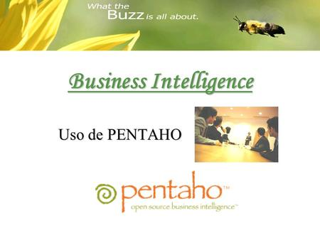 Business Intelligence Uso de PENTAHO Business Intelligence? La inteligencia de negocios (business intelligence, BI) es el conjunto de estrategias y herramientas.