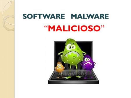 "SOFTWARE MALWARE ""MALICIOSO""."
