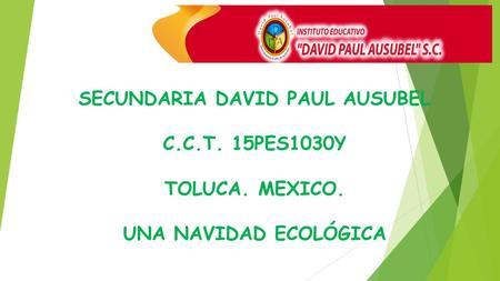 SECUNDARIA DAVID PAUL AUSUBEL C.C.T. 15PES1030Y TOLUCA. MEXICO.