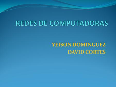 YEISON DOMINGUEZ DAVID CORTES