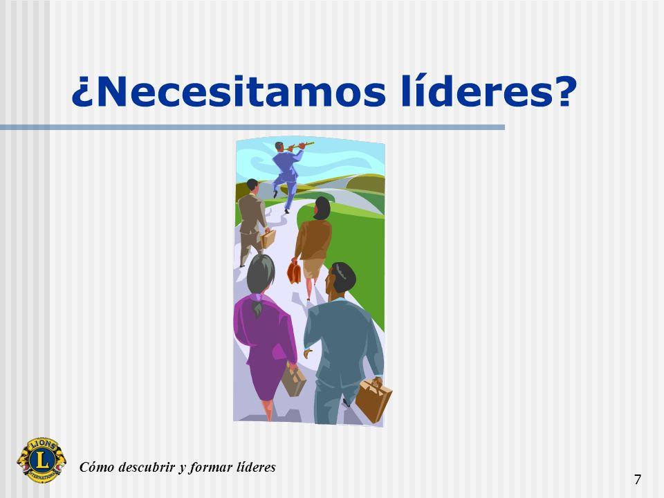 Cómo descubrir y formar líderes 8 ¿Por qué necesitamos formar nuevos líderes.
