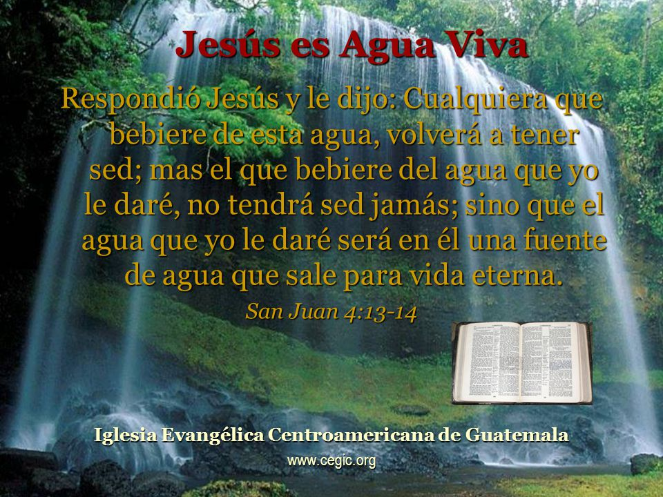 RIOS DE AGUA VIVA Jesús se puso en pie y alzó la voz diciendo: Si alguno tiene sed, venga a mí y beba.
