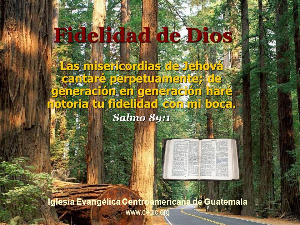 Fidelidad de Dios Jehová hasta los cielos llega tu misericordia, y tu fidelidad alcanza hasta las nubes Salmo 36:5 Iglesia Evangélica Centroamericana de Guatemala www.cegic.org