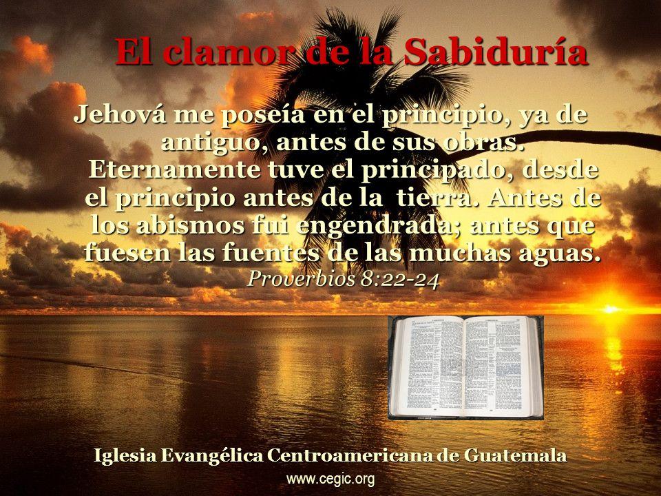 El clamor de la Sabiduría Me regocijo en la parte habitable de su tierra; y mis delicias son con los hijos de los hombres.