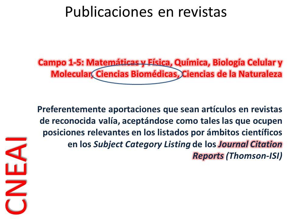 Aproximadamente: Alto impacto = Cuartil 1º; Medio=2º y 3º Física: mínimo necesario para superar la evaluación tres publicaciones en revistas de alto impacto entre las recogidas bajo los epígrafes del SCI Matemáticas: mínimo tres de impacto alto o medio entre las recogidas en el SCI Química: mínimo tres de alto impacto entre las recogidas en el SCI Biología Celular y Molecular: mínimo tres de alto impacto entre las recogidas en el SCI Ciencias Biomédicas: tanto básicas como clínicas, mínimo dos de alto impacto entre las recogidas en el SCI Ciencias de la Naturaleza: mínimo tres impacto alto o medio entre las recogidas en el SCI CNEAI Publicaciones en revistas