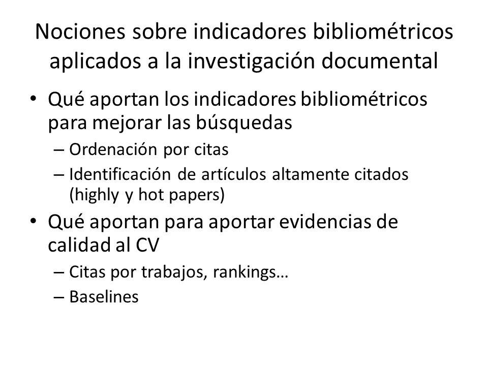 http://www.accesowok.fecyt.es/esi/ Indicadores a nivel macro de producción y citación Nos proporciona un marco comparativo; podemos confrontar los registros de un investigador o institución con áreas / países, etc Essential Science Indicators (ESI)