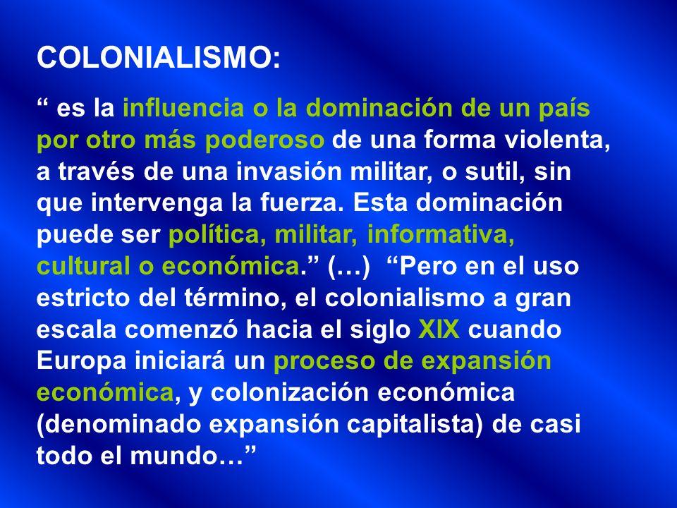 NEOCOLONIALISMOS: …dominación de tipo económico, e incluso político, sobre un estado jurídicamente independiente.