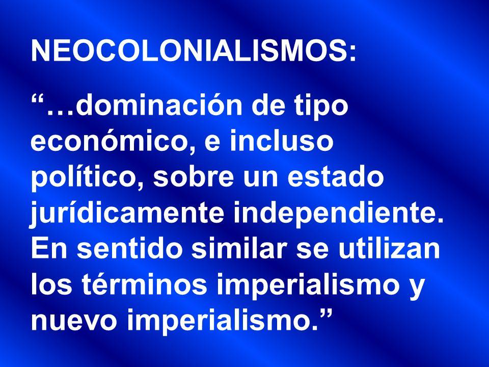 IMPERIALISMO: es el dominio que ejercen las naciones más poderosas sobre otras más débiles.